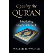 Opening the Qur'an by Walter H. Wagner