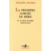 La Premiere Gorges De Biere by Philippe Delerm