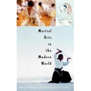 Martial Arts in the Modern World by Joseph R Svinth