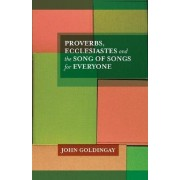 Proverbs, Ecclesiastes and the Song of Songs by John Goldingay