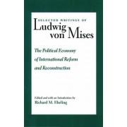 Political Economy of International Reform & Reconstruction: Political Economy of International Reform and Reconstruction v. 3 by Richard M. Ebeling