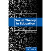 Social Theory in Education Primer by Philip Wexler