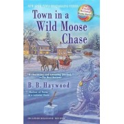 Town in a Wild Moose Chase by B B Haywood