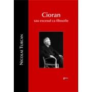 Cioran sau excesul ca filosofie, editia a doua - Turcan,Nicolae.