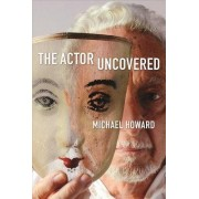 The Actor Uncovered: A Life in Acting
