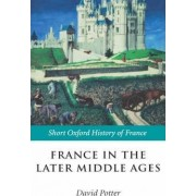 France in the Later Middle Ages 1200-1500 by David Potter