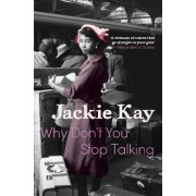 Why Don't You Stop Talking by Jackie Kay
