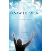 I Saw Heaven! Life Changing Conversations with My Brother After His Near Death Experience by Patti Miller Dunham