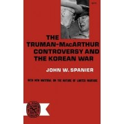 The Truman-MacArthur Controversy and the Korean War by John W Spanier