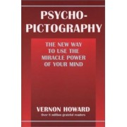 Psycho-Pictography: The New Way to Use the Miracle Power of Your Mind by Vernon Howard