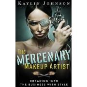 The Mercenary Makeup Artist by Kaylin Johnson