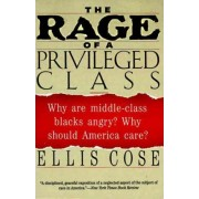 The Rage of a Privileged Class by Ellis Cose