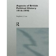 Aspects of British Political History: 1914-95 by Stephen J. Lee