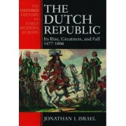 The Dutch Republic by Professor of Modern European History Jonathan I Israel