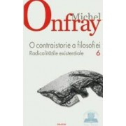 O Contraistorie a filosofiei vol.6 Radicalitatile existentiale - Michel Onfray