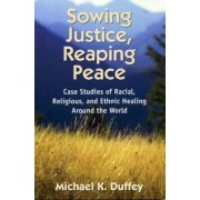 Sowing Justice, Reaping Peace by Michael K. Duffey