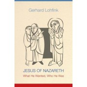 Jesus of Nazareth: What He Wanted, Who He Was, Paperback