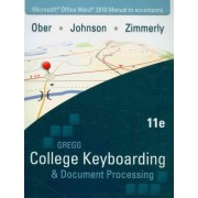 Microsoft Office Word 2010 Manual to Accompany College Keyboarding & Document Processing by Scot Ober