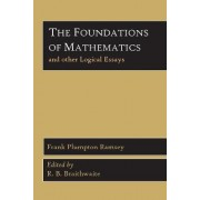 The Foundations of Mathematics and Other Logical Essays by Frank Plumpton Ramsey