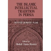 The Islamic Intellectual Tradition in Persia by Mehdi Amin Razavi Aminrazavi