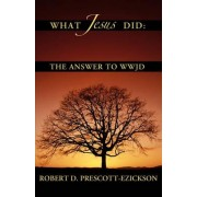What Jesus Did by Robert D Prescott-Ezickson