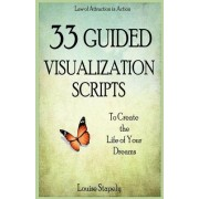 33 Guided Visualization Scripts to Create the Life of Your Dreams by Louise Stapely