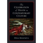 The Celebration of Death in Contemporary Culture by Dina Khapaeva