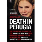Death in Perugia: The Definitive Account of the Meredith Kercher Case from Her Murder to the Acquittal of Raffaele Sollecito and Amanda Knox by John Follain