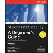 Oracle Database 10g: A Beginner's Guide by Michael Abbey