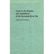 Guide to the Reptiles and Amphibians of the Savannah River Site by J. Whitfield Gibbons