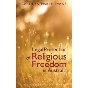 Legal Protection of Religious Freedom in Australia by Carolyn Maree Evans