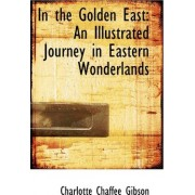In the Golden East by Charlotte Chaffee Gibson