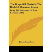 The Gospel of Christ in the Book of Common Prayer by Thomas Lucas Scott
