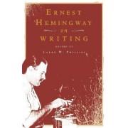 Ernest Hemingway on Writing by Ernest Hemingway