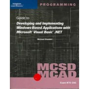 MCSD/MCAD Guide to Developing and Implementing Windows-Based Applications with Microsoft Visual Basic.NET by Michael Ekedahl