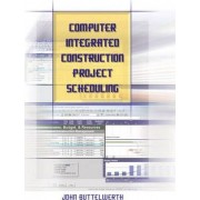 Computer Integrated Construction Project Scheduling by John Buttelwerth