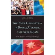 The Next Generation in Russia, Ukraine, and Azerbaijan by Nadia M. Diuk