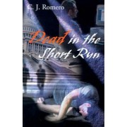 Dead in the Short Run by C J Romero