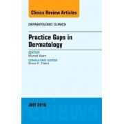 Practice Gaps in Dermatology, an Issue of Dermatologic Clinics by Dr. Murad Alam