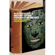 William H. Prescott's History of the Conquest of Mexico by J. H. Elliott