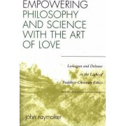 Empowering Philosophy and Science with the Art of Love by John Raymaker