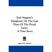 Earl Nugent's Daughter; Or the Last Days of the Penal Laws by Agnes M Stewart