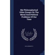 My Philosophyand Other Essays on the Moral and Political Problems of Our Time
