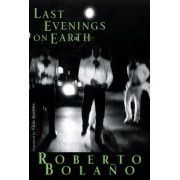 Last Evenings on Earth by Roberto Bolano