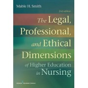 The Legal, Professional, and Ethical Dimensions of Higher Education in Nursing by Mable H. Smith