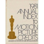 Annual Index to Motion Picture Credits 1981 by Academy of Motion Picture Arts & Sciences
