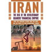 The Rise of Iran's Revolutionary Guards' Financial Empire by Ncri- U S Representative Office