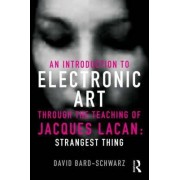An Introduction to Electronic Art Through the Teaching of Jacques Lacan by David Bard-Schwarz
