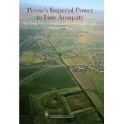 Persia's Imperial Power in Late Antiquity by H. Omrani Rekavandi