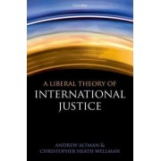 A Liberal Theory of International Justice by Andrew Altman